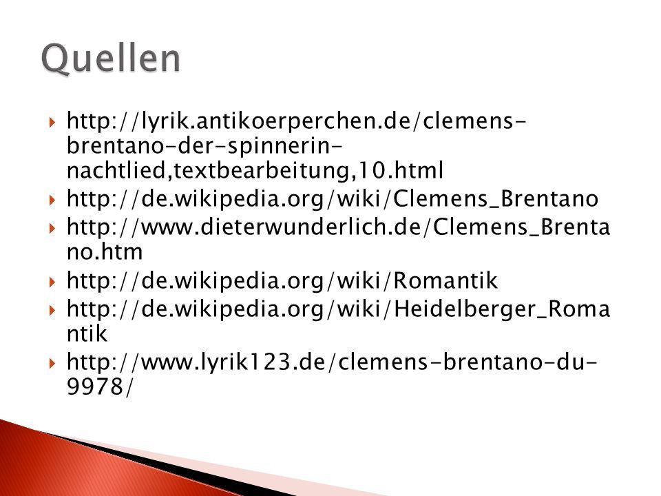  http://lyrik.antikoerperchen.de/clemens- brentano-der-spinnerin- nachtlied,textbearbeitung,10.html  http://de.wikipedia.org/wiki/Clemens_Brentano 