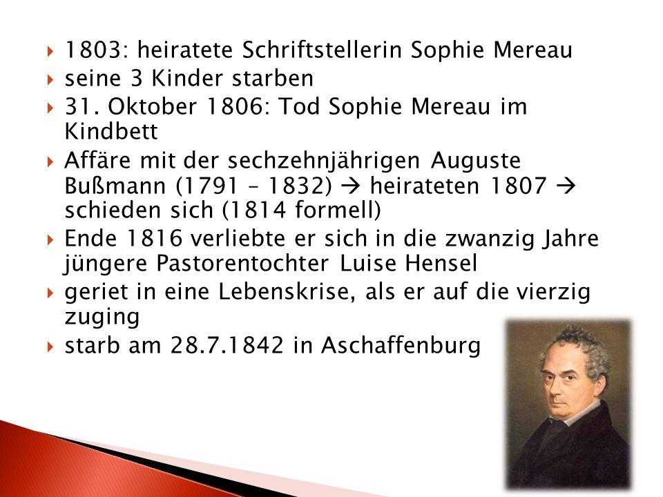  1803: heiratete Schriftstellerin Sophie Mereau  seine 3 Kinder starben  31. Oktober 1806: Tod Sophie Mereau im Kindbett  Affäre mit der sechzehnj
