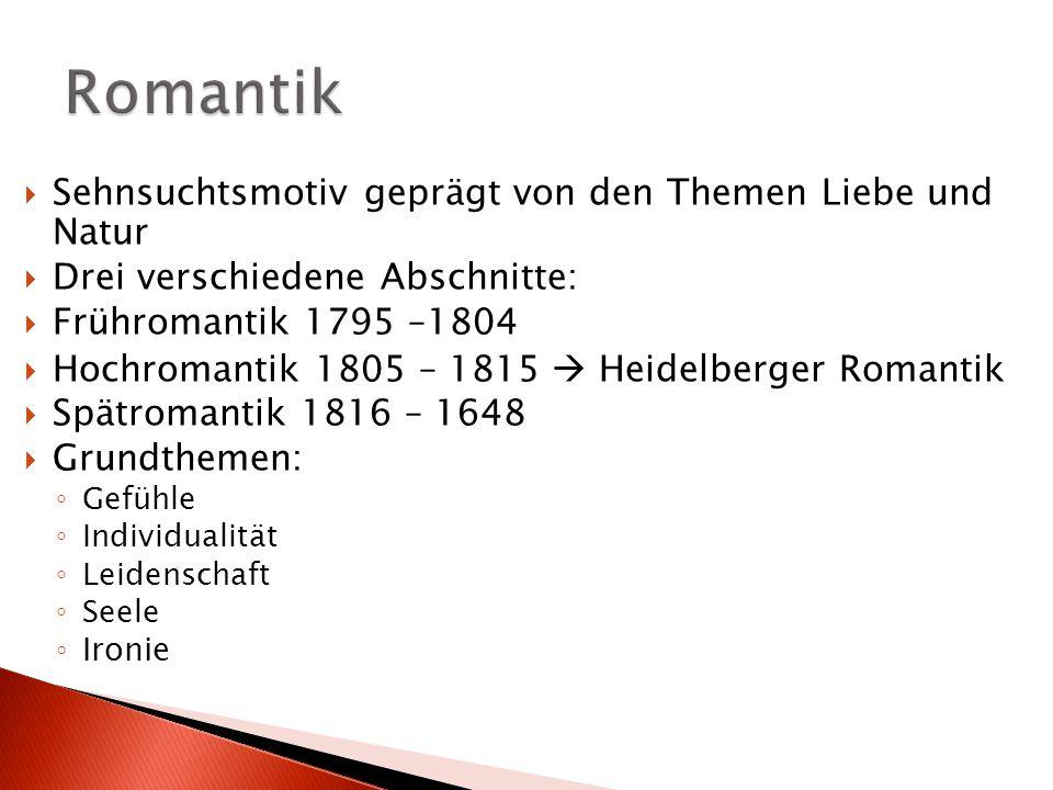  Sehnsuchtsmotiv geprägt von den Themen Liebe und Natur  Drei verschiedene Abschnitte:  Frühromantik 1795 –1804  Hochromantik 1805 – 1815  Heidel
