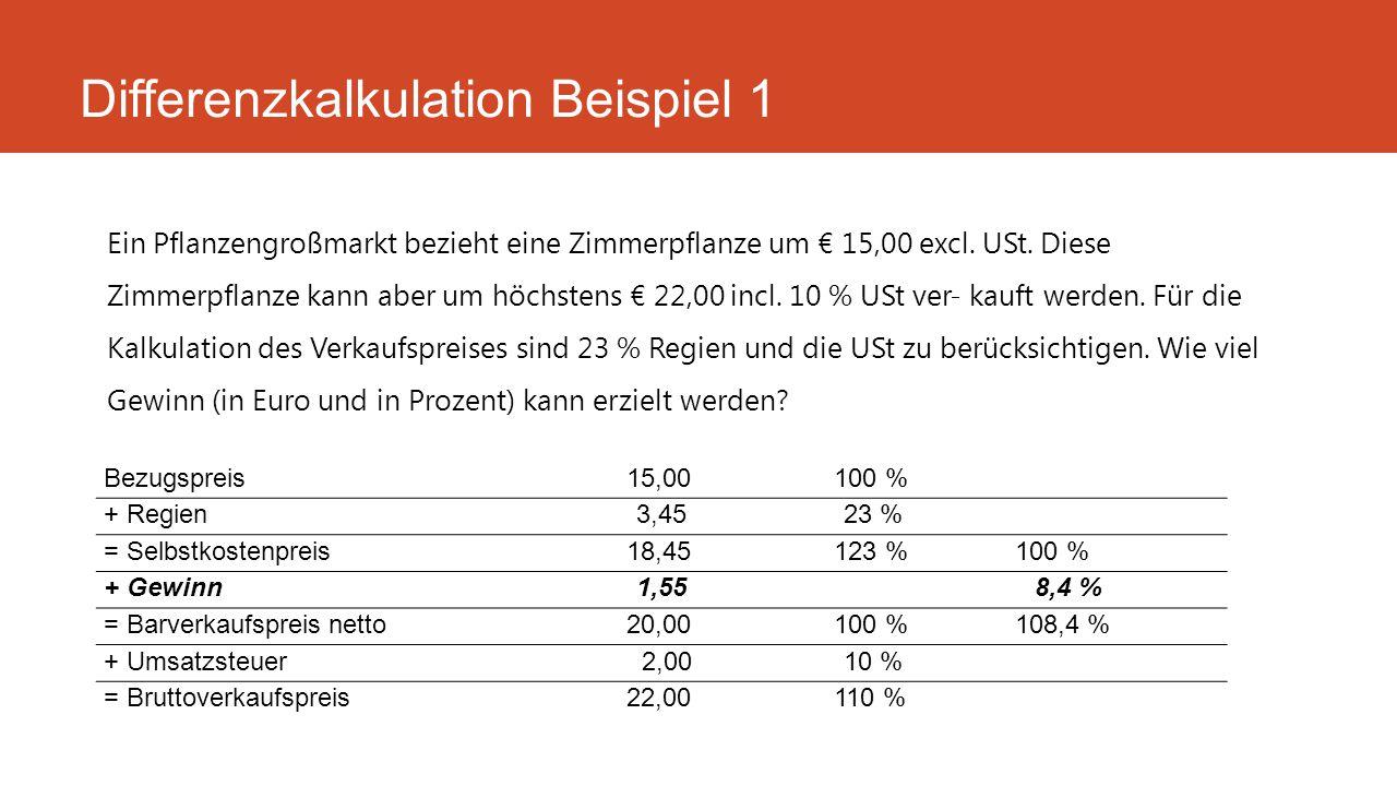 Ein Pflanzengroßmarkt bezieht eine Zimmerpflanze um € 15,00 excl. USt. Diese Zimmerpflanze kann aber um höchstens € 22,00 incl. 10 % USt ver- kauft we