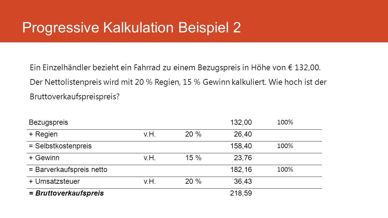 Ein Einzelhändler bezieht ein Fahrrad zu einem Bezugspreis in Höhe von € 132,00. Der Nettolistenpreis wird mit 20 % Regien, 15 % Gewinn kalkuliert. Wi