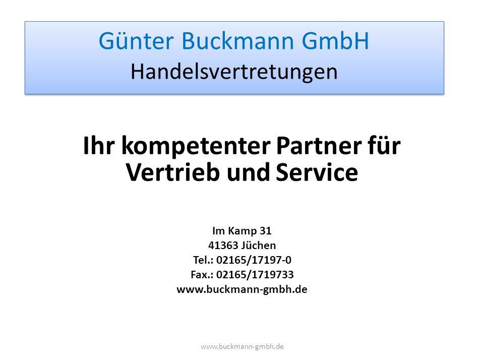 Günter Buckmann GmbH Handelsvertretungen Ihr kompetenter Partner für Vertrieb und Service Im Kamp 31 41363 Jüchen Tel.: 02165/17197-0 Fax.: 02165/1719
