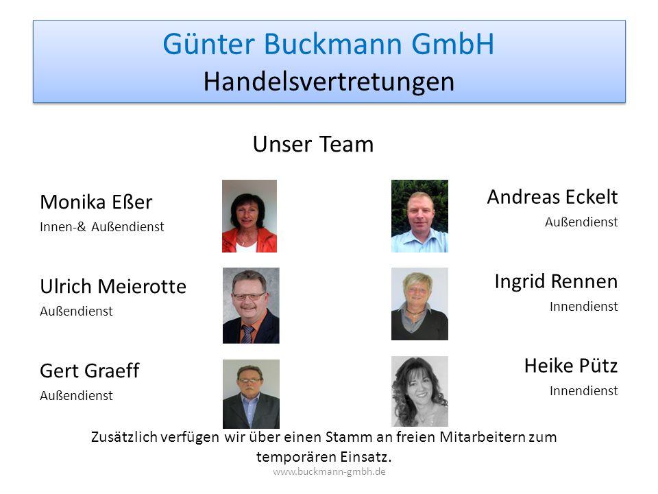 Günter Buckmann GmbH Handelsvertretungen Monika Eßer Innen-& Außendienst Ulrich Meierotte Außendienst Gert Graeff Außendienst Andreas Eckelt Außendien