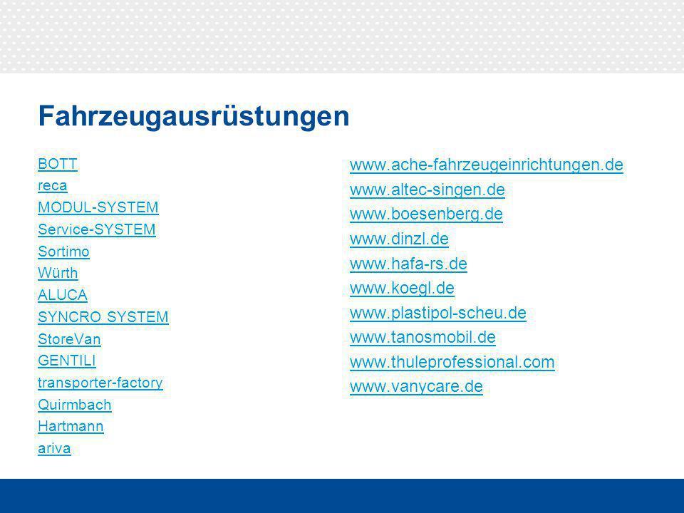 Fahrzeugausrüstungen BOTT reca MODUL-SYSTEM Service-SYSTEM Sortimo Würth ALUCA SYNCRO SYSTEM StoreVan GENTILI transporter-factory Quirmbach Hartmann ariva www.ache-fahrzeugeinrichtungen.de www.altec-singen.de www.boesenberg.de www.dinzl.de www.hafa-rs.de www.koegl.de www.plastipol-scheu.de www.tanosmobil.de www.thuleprofessional.com www.vanycare.de