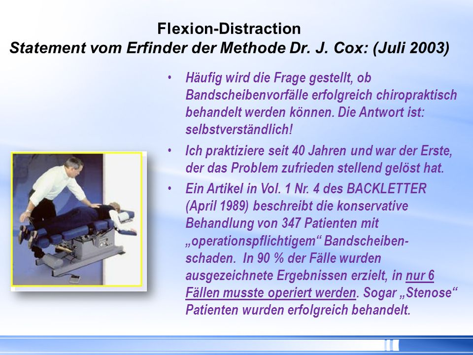 Flexion-Distraction Statement vom Erfinder der Methode Dr. J. Cox: (Juli 2003) Häufig wird die Frage gestellt, ob Bandscheibenvorfälle erfolgreich chi