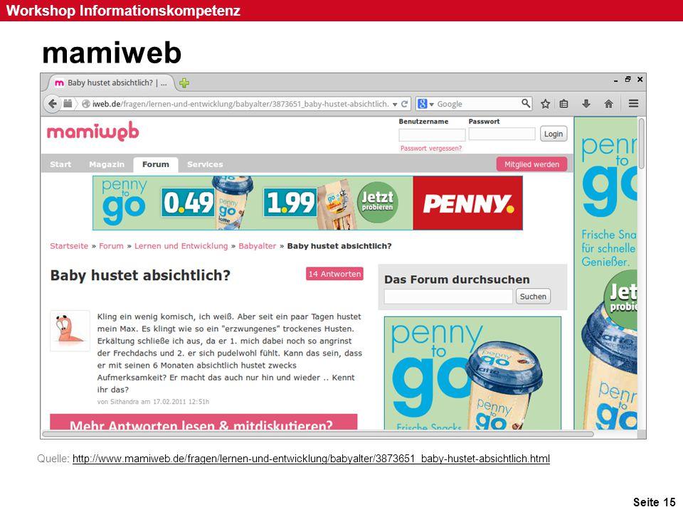 Seite 15 Workshop Informationskompetenz mamiweb Quelle: http://www.mamiweb.de/fragen/lernen-und-entwicklung/babyalter/3873651_baby-hustet-absichtlich.
