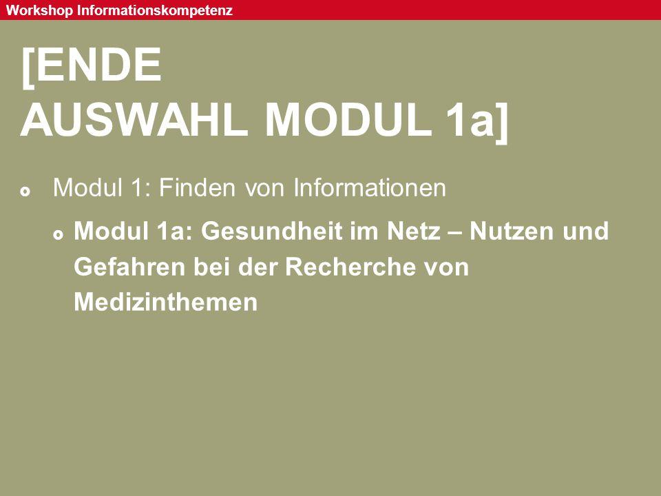 Seite 24 Workshop Informationskompetenz [ENDE AUSWAHL MODUL 1a]  Modul 1: Finden von Informationen  Modul 1a: Gesundheit im Netz – Nutzen und Gefahr
