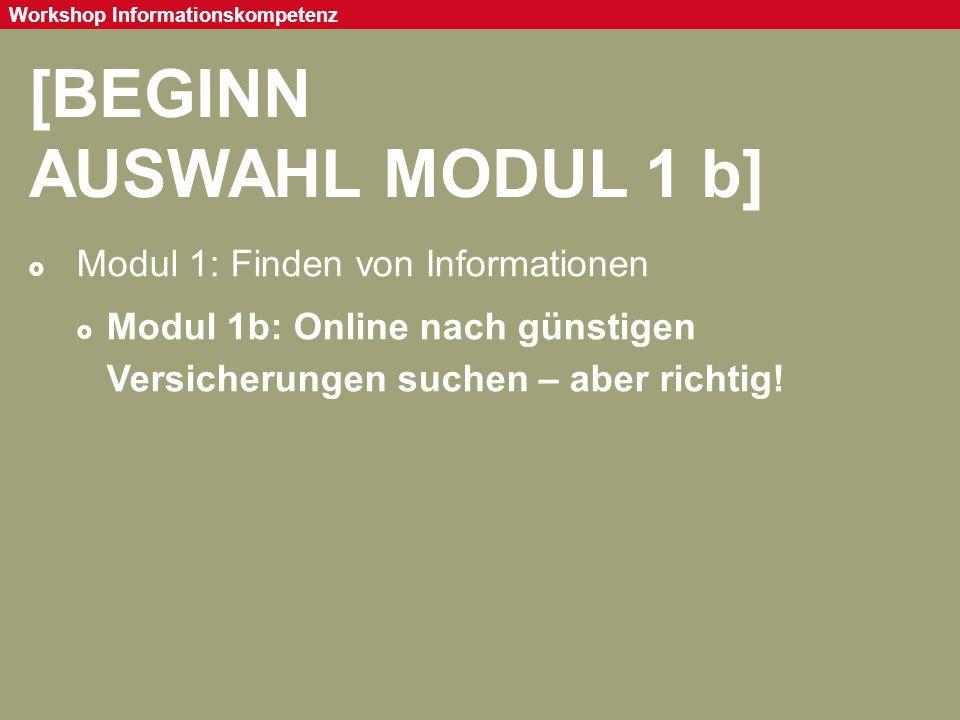 Seite 25 Workshop Informationskompetenz [BEGINN AUSWAHL MODUL 1 b]  Modul 1: Finden von Informationen  Modul 1b: Online nach günstigen Versicherunge