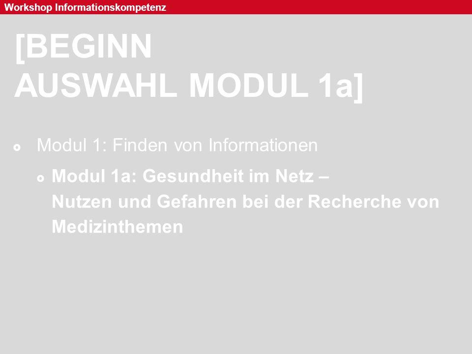 Seite 24 Workshop Informationskompetenz [ENDE AUSWAHL MODUL 1a]  Modul 1: Finden von Informationen  Modul 1a: Gesundheit im Netz – Nutzen und Gefahren bei der Recherche von Medizinthemen
