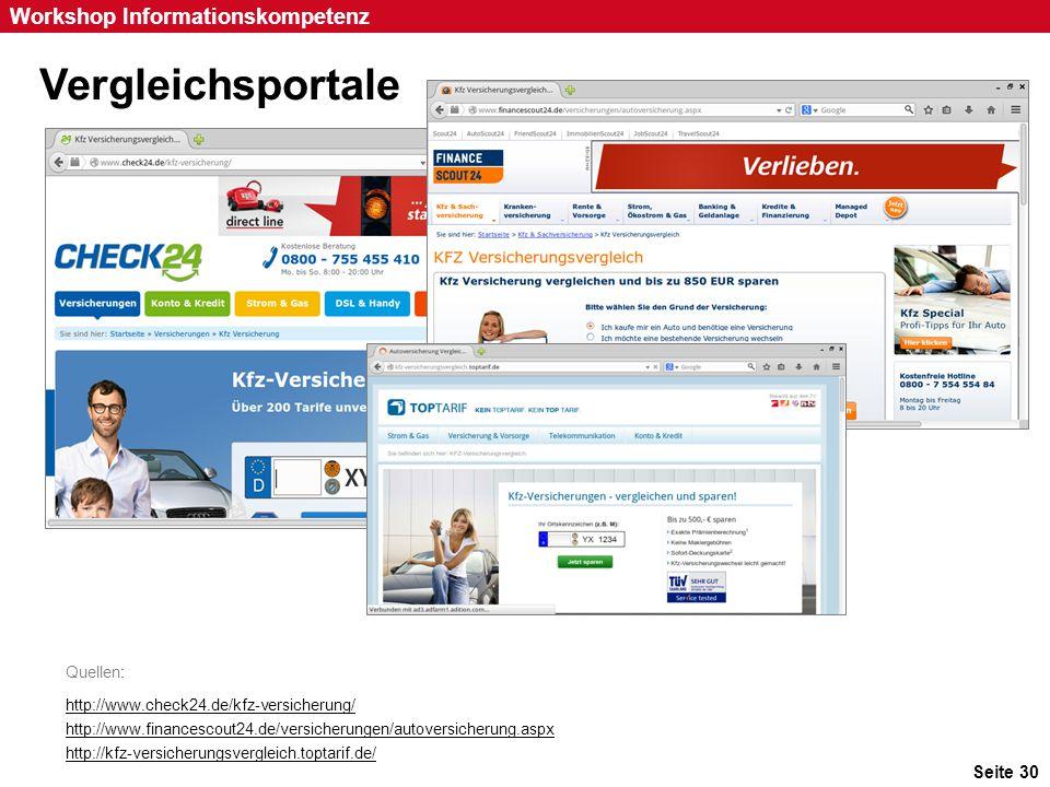 Seite 30 Workshop Informationskompetenz Vergleichsportale Quellen: http://www.check24.de/kfz-versicherung/ http://www.financescout24.de/versicherungen