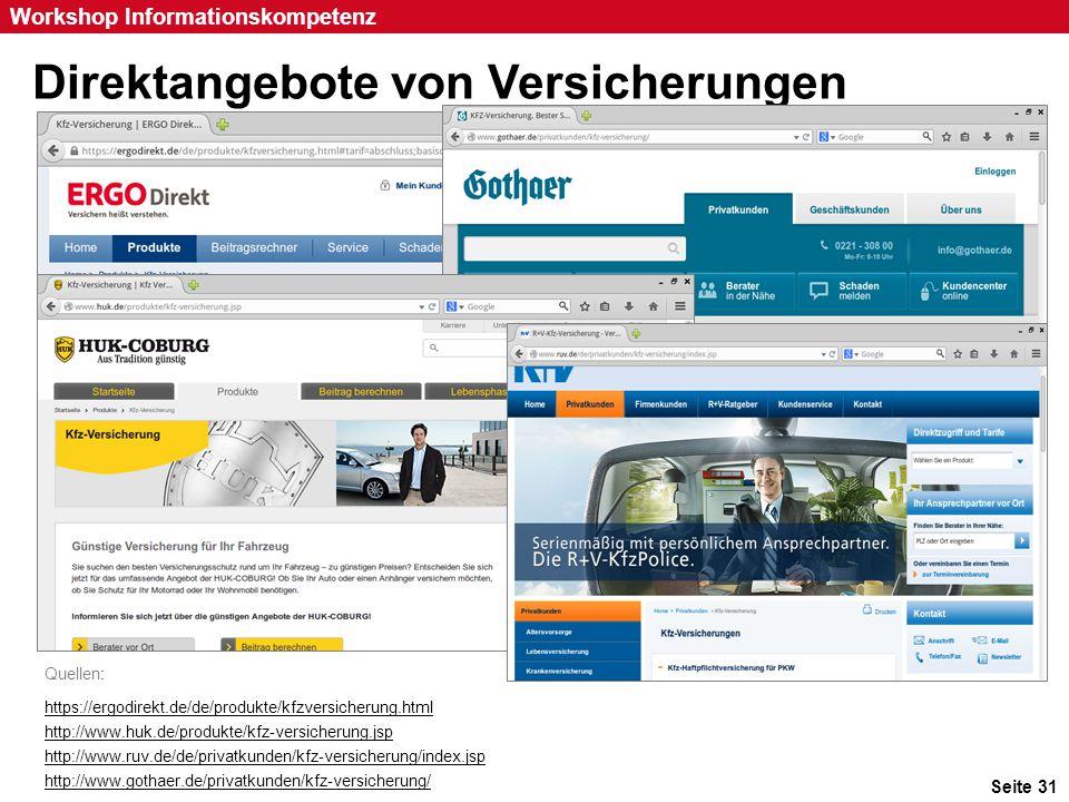 Seite 31 Workshop Informationskompetenz Direktangebote von Versicherungen Quellen: https://ergodirekt.de/de/produkte/kfzversicherung.html http://www.h