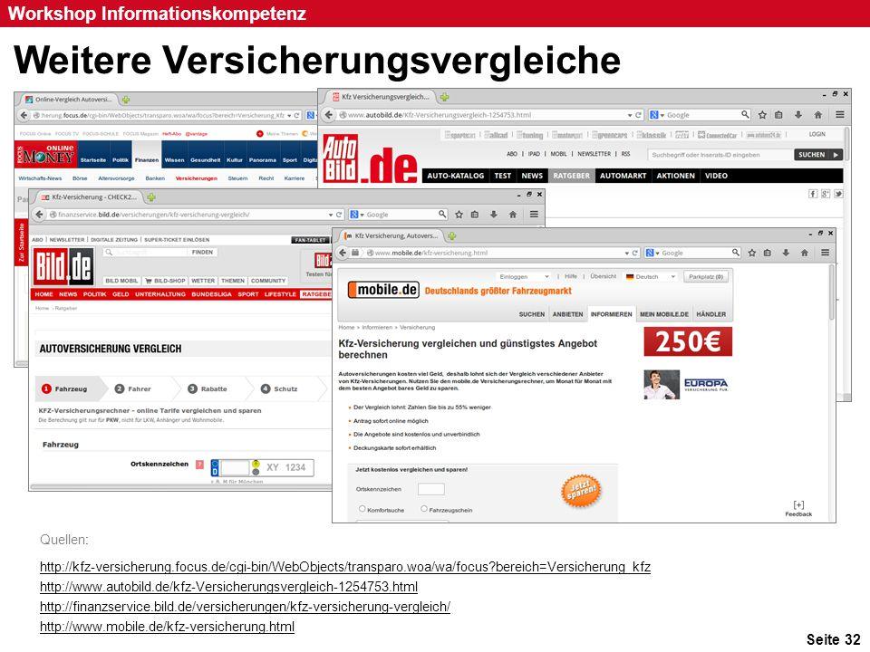 Seite 32 Workshop Informationskompetenz Weitere Versicherungsvergleiche Quellen: http://kfz-versicherung.focus.de/cgi-bin/WebObjects/transparo.woa/wa/