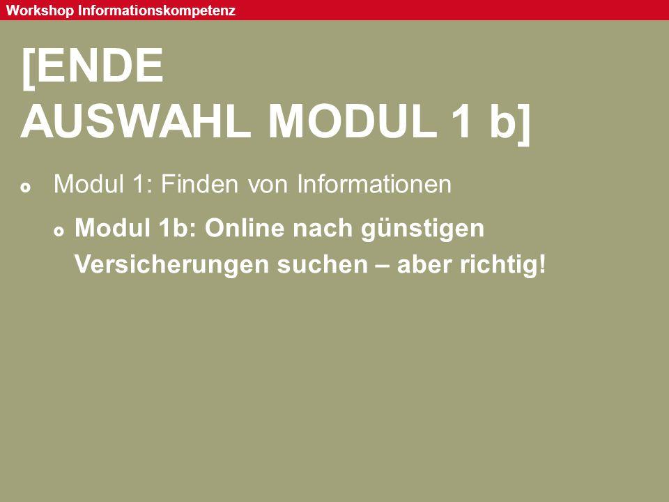 Seite 38 Workshop Informationskompetenz [ENDE AUSWAHL MODUL 1 b]  Modul 1: Finden von Informationen  Modul 1b: Online nach günstigen Versicherungen