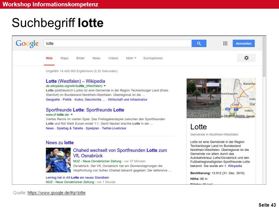 Seite 43 Workshop Informationskompetenz Suchbegriff lotte Quelle: https://www.google.de/#q=lottehttps://www.google.de/#q=lotte