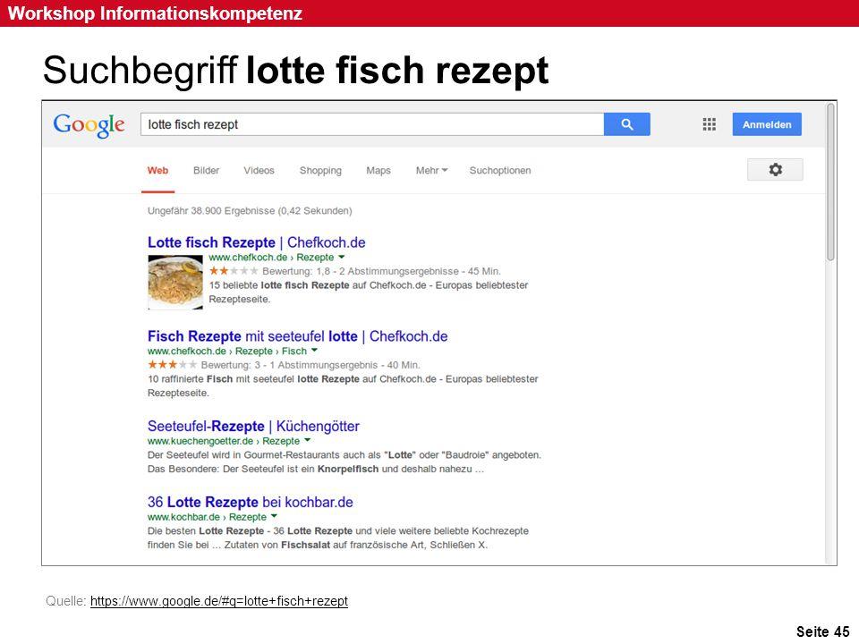 Seite 45 Workshop Informationskompetenz Suchbegriff lotte fisch rezept Quelle: https://www.google.de/#q=lotte+fisch+rezepthttps://www.google.de/#q=lot