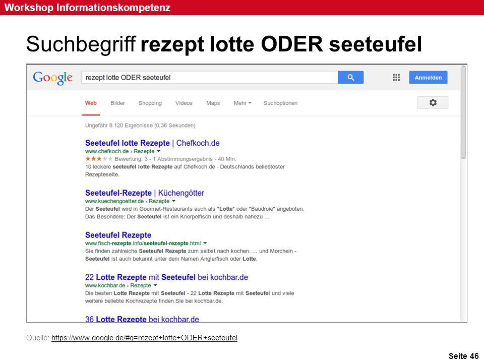 Seite 46 Workshop Informationskompetenz Suchbegriff rezept lotte ODER seeteufel Quelle: https://www.google.de/#q=rezept+lotte+ODER+seeteufelhttps://ww