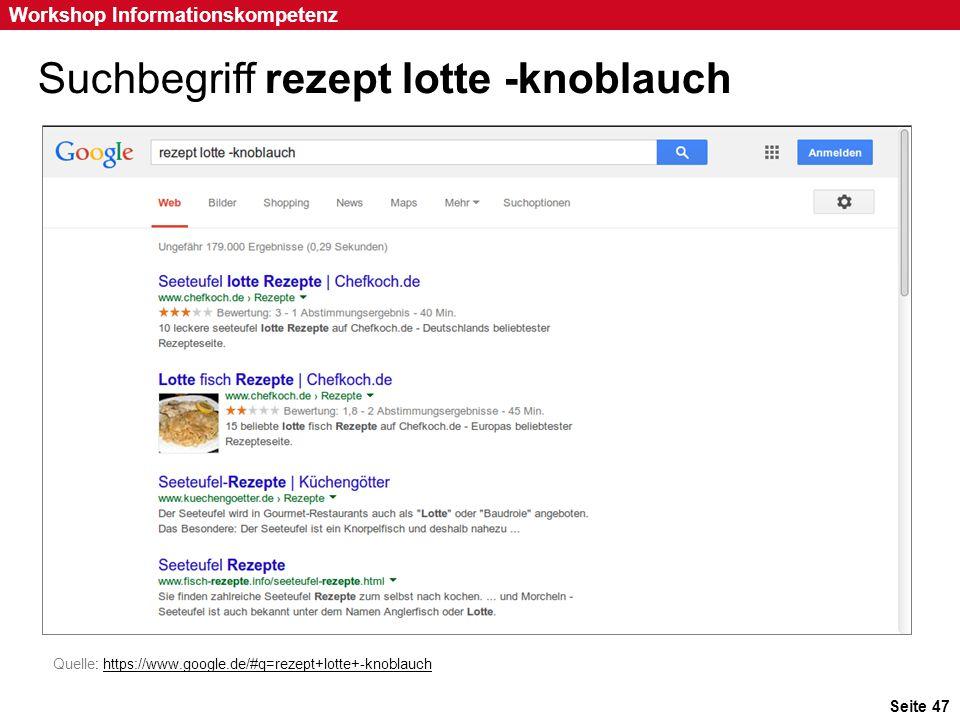 Seite 47 Workshop Informationskompetenz Suchbegriff rezept lotte -knoblauch Quelle: https://www.google.de/#q=rezept+lotte+-knoblauchhttps://www.google