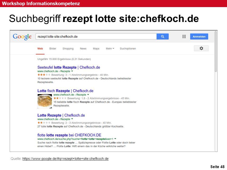 Seite 48 Workshop Informationskompetenz Suchbegriff rezept lotte site:chefkoch.de Quelle: https://www.google.de/#q=rezept+lotte+site:chefkoch.dehttps: