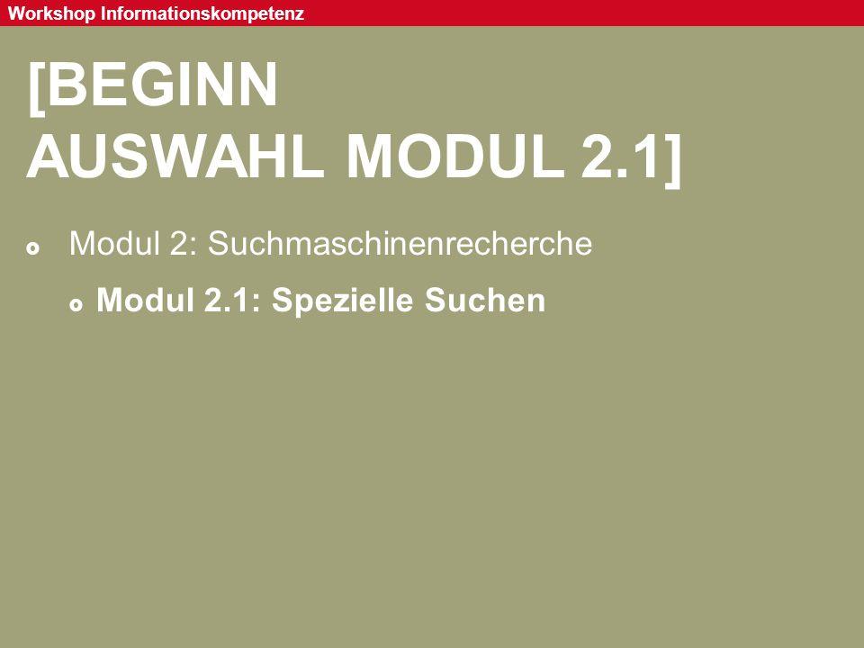 Seite 51 Workshop Informationskompetenz [BEGINN AUSWAHL MODUL 2.1]  Modul 2: Suchmaschinenrecherche  Modul 2.1: Spezielle Suchen