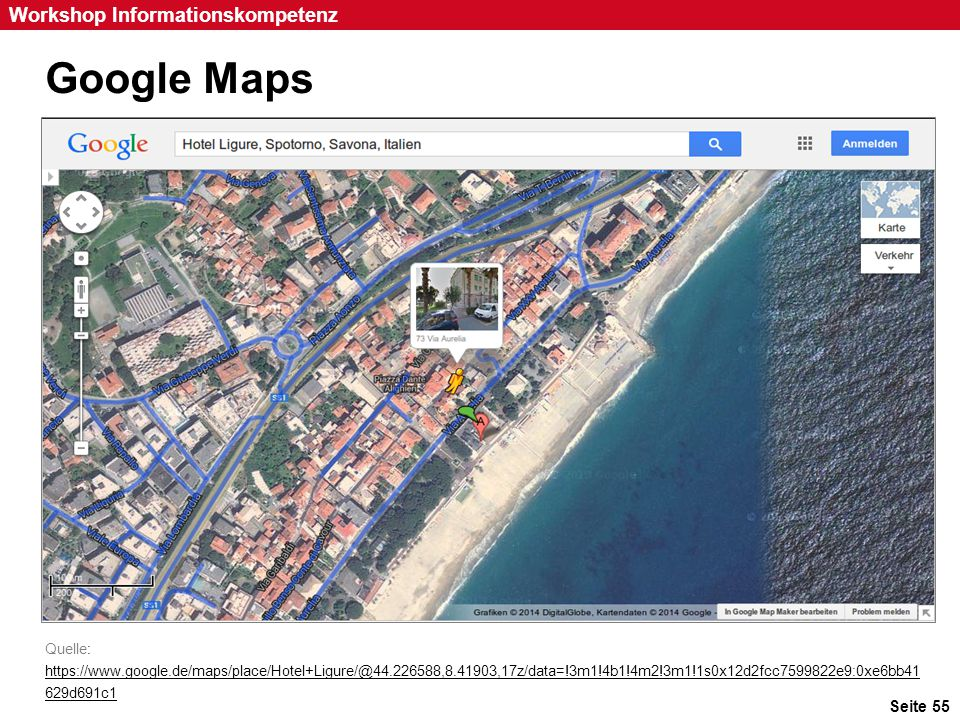 Seite 55 Workshop Informationskompetenz Google Maps Quelle: https://www.google.de/maps/place/Hotel+Ligure/@44.226588,8.41903,17z/data=!3m1!4b1!4m2!3m1