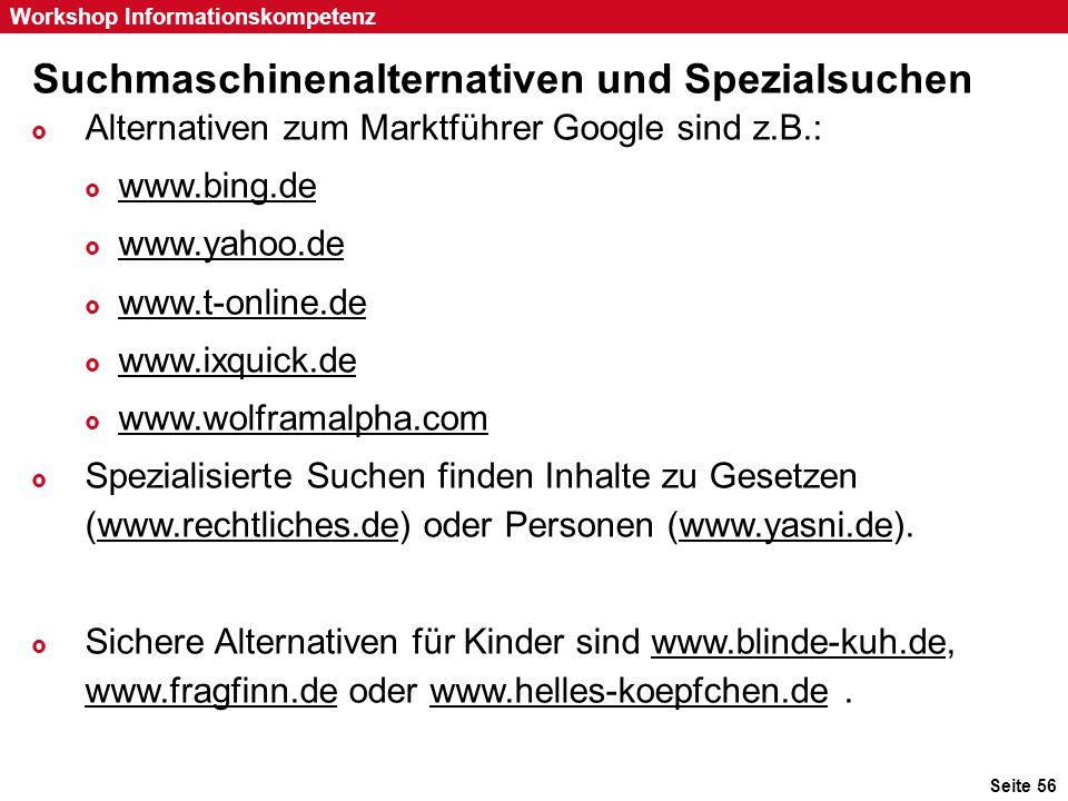 Seite 56 Workshop Informationskompetenz Suchmaschinenalternativen und Spezialsuchen  Alternativen zum Marktführer Google sind z.B.:  www.bing.de www