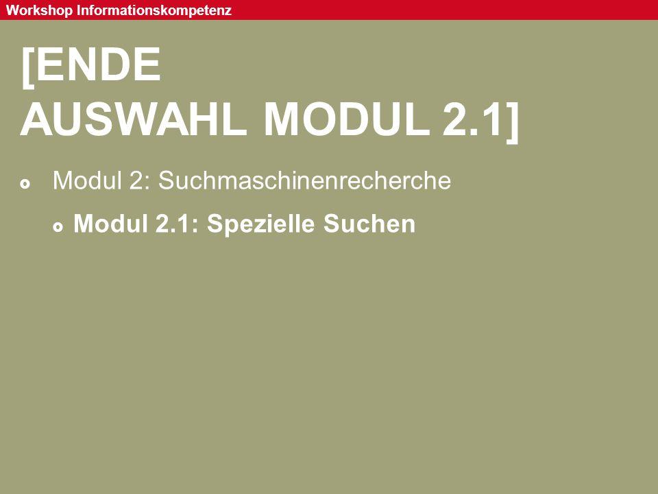 Seite 57 Workshop Informationskompetenz [ENDE AUSWAHL MODUL 2.1]  Modul 2: Suchmaschinenrecherche  Modul 2.1: Spezielle Suchen