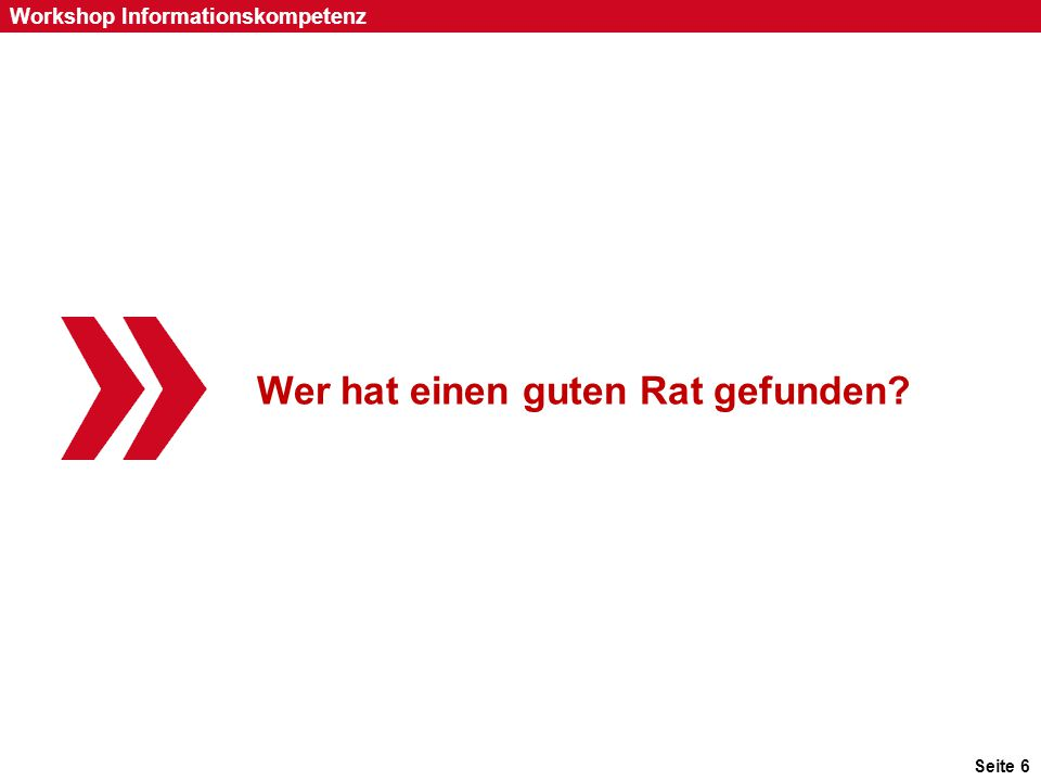 Seite 47 Workshop Informationskompetenz Suchbegriff rezept lotte -knoblauch Quelle: https://www.google.de/#q=rezept+lotte+-knoblauchhttps://www.google.de/#q=rezept+lotte+-knoblauch
