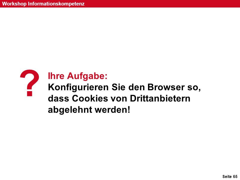 Seite 65 Workshop Informationskompetenz Ihre Aufgabe: Konfigurieren Sie den Browser so, dass Cookies von Drittanbietern abgelehnt werden! ?