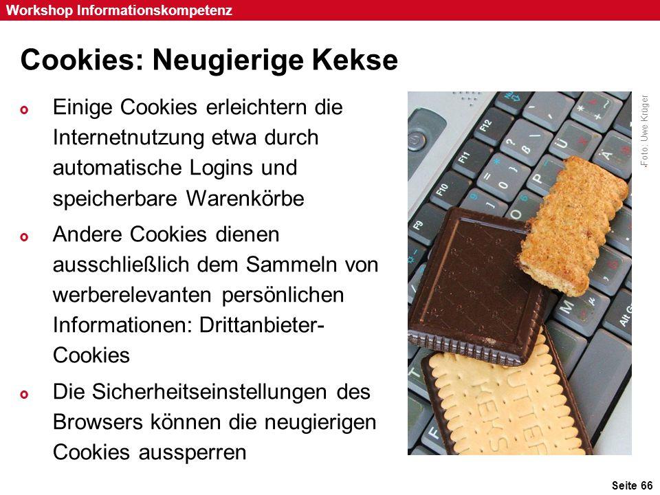 Seite 66 Workshop Informationskompetenz Cookies: Neugierige Kekse  Einige Cookies erleichtern die Internetnutzung etwa durch automatische Logins und