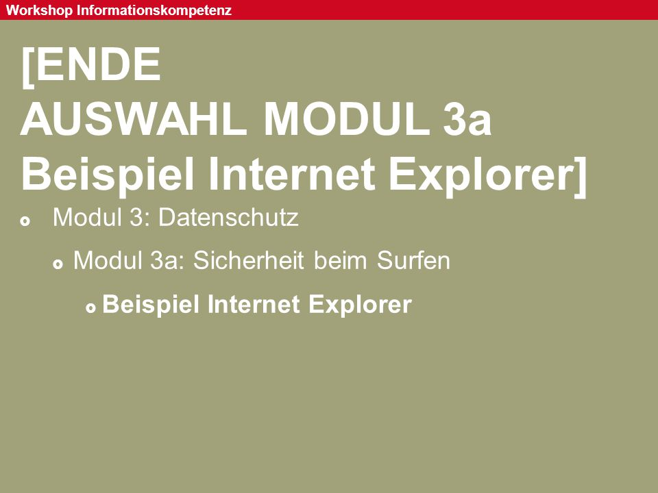 Seite 72 Workshop Informationskompetenz [ENDE AUSWAHL MODUL 3a Beispiel Internet Explorer]  Modul 3: Datenschutz  Modul 3a: Sicherheit beim Surfen 