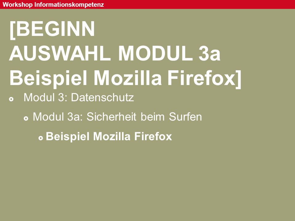 Seite 73 Workshop Informationskompetenz [BEGINN AUSWAHL MODUL 3a Beispiel Mozilla Firefox]  Modul 3: Datenschutz  Modul 3a: Sicherheit beim Surfen 