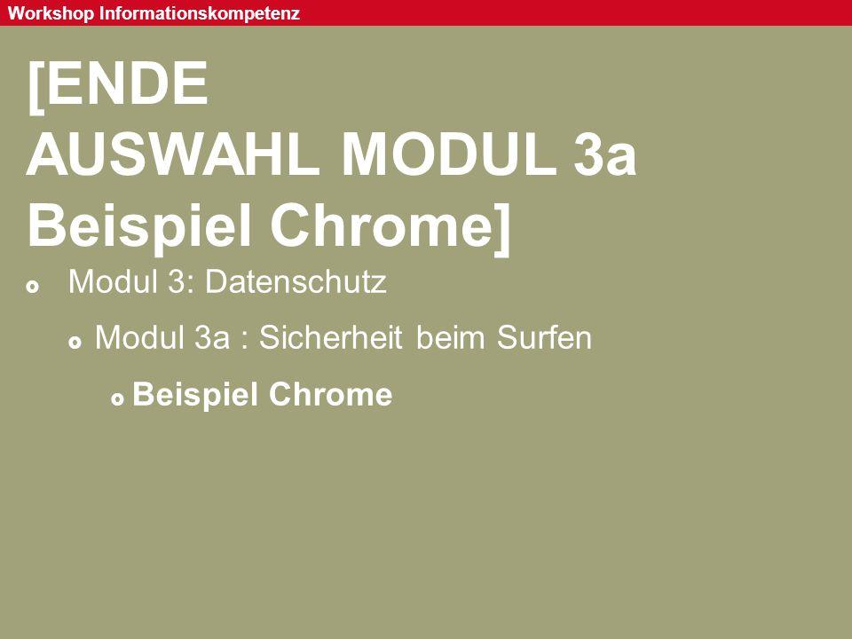 Seite 84 Workshop Informationskompetenz [ENDE AUSWAHL MODUL 3a Beispiel Chrome]  Modul 3: Datenschutz  Modul 3a : Sicherheit beim Surfen  Beispiel