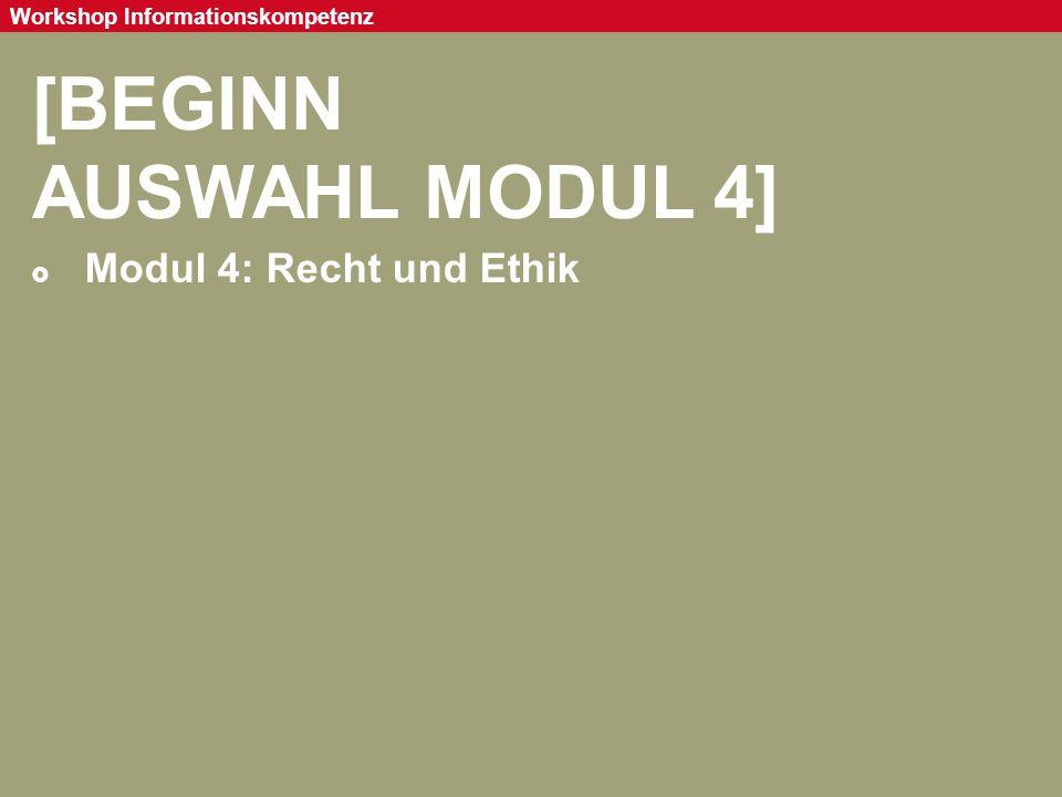 Seite 93 Workshop Informationskompetenz [BEGINN AUSWAHL MODUL 4]  Modul 4: Recht und Ethik
