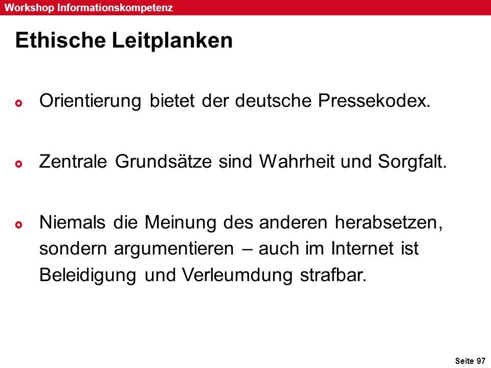 Seite 97 Workshop Informationskompetenz Ethische Leitplanken  Orientierung bietet der deutsche Pressekodex.  Zentrale Grundsätze sind Wahrheit und S