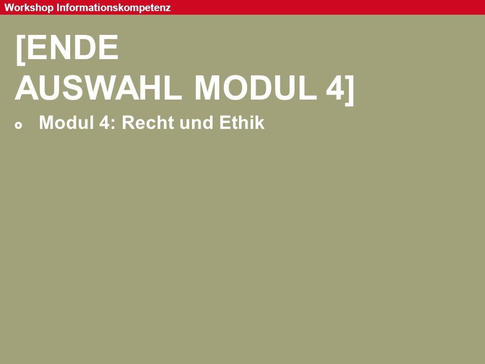 Seite 98 Workshop Informationskompetenz [ENDE AUSWAHL MODUL 4]  Modul 4: Recht und Ethik