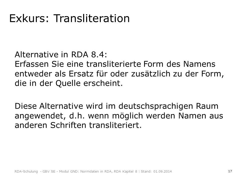 17 Exkurs: Transliteration Alternative in RDA 8.4: Erfassen Sie eine transliterierte Form des Namens entweder als Ersatz für oder zusätzlich zu der Form, die in der Quelle erscheint.