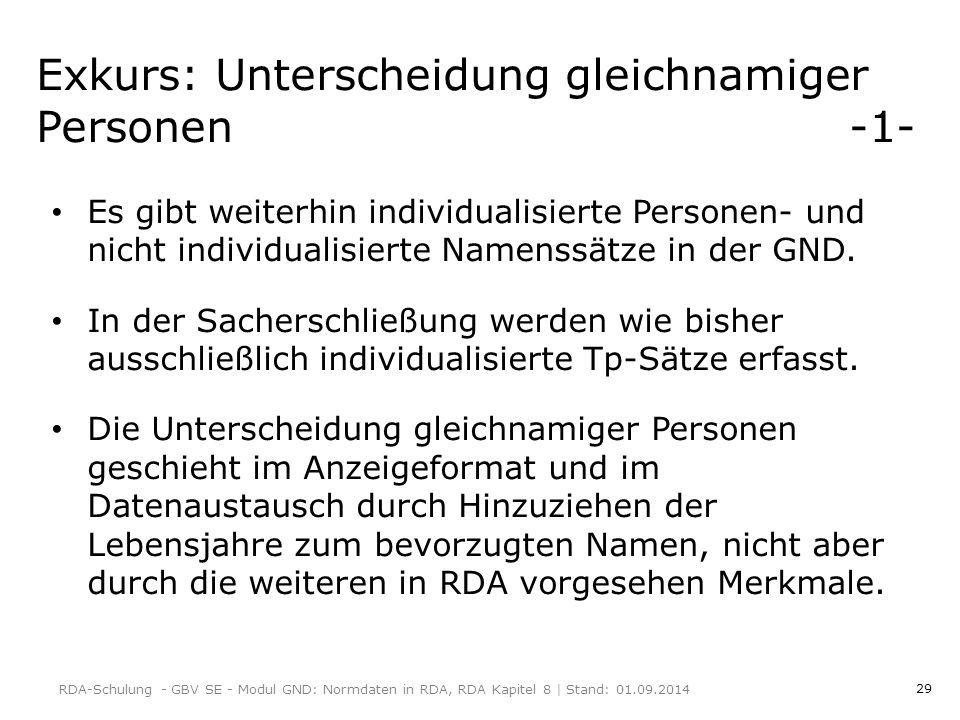 29 Exkurs: Unterscheidung gleichnamiger Personen -1- Es gibt weiterhin individualisierte Personen- und nicht individualisierte Namenssätze in der GND.