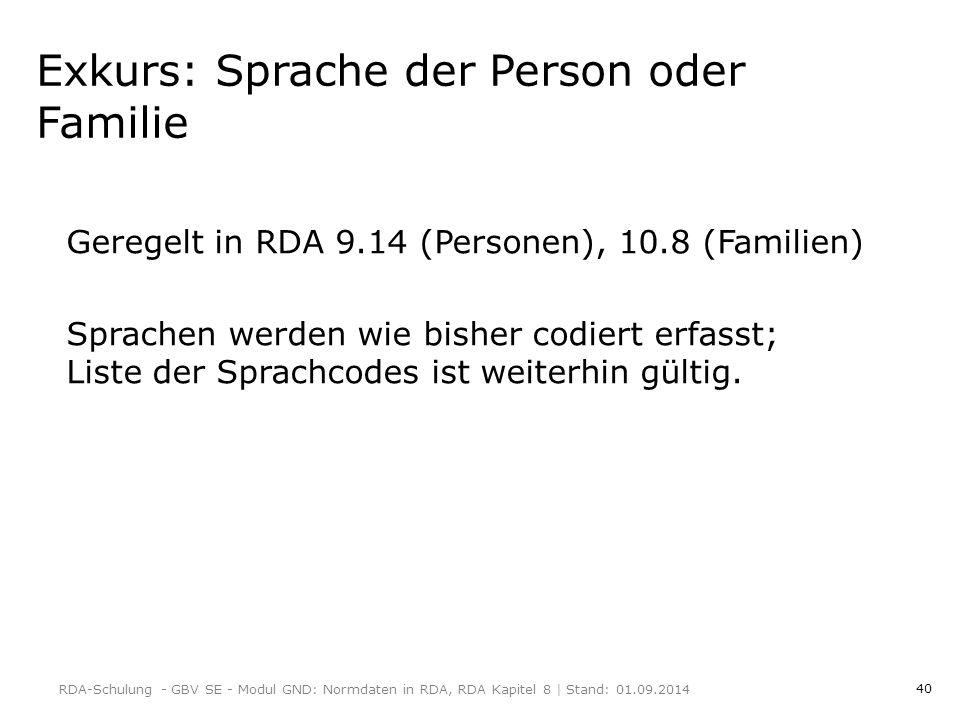 40 Exkurs: Sprache der Person oder Familie Geregelt in RDA 9.14 (Personen), 10.8 (Familien) Sprachen werden wie bisher codiert erfasst; Liste der Sprachcodes ist weiterhin gültig.