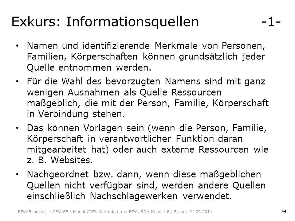 44 Exkurs: Informationsquellen -1- Namen und identifizierende Merkmale von Personen, Familien, Körperschaften können grundsätzlich jeder Quelle entnommen werden.