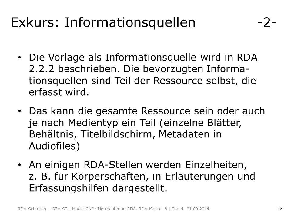 45 Exkurs: Informationsquellen -2- Die Vorlage als Informationsquelle wird in RDA 2.2.2 beschrieben.