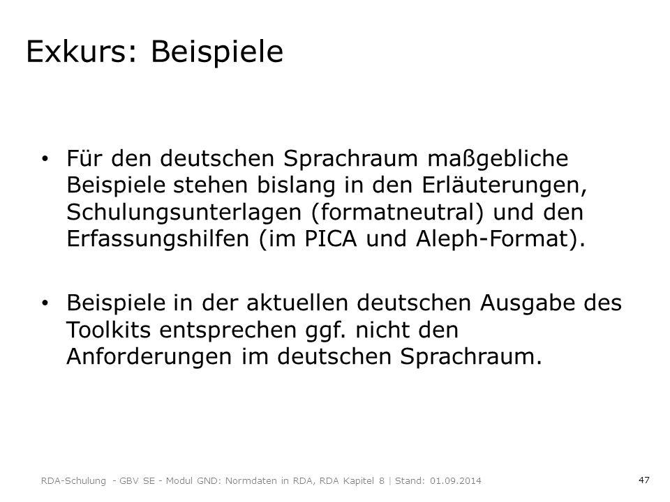 47 Exkurs: Beispiele Für den deutschen Sprachraum maßgebliche Beispiele stehen bislang in den Erläuterungen, Schulungsunterlagen (formatneutral) und den Erfassungshilfen (im PICA und Aleph-Format).