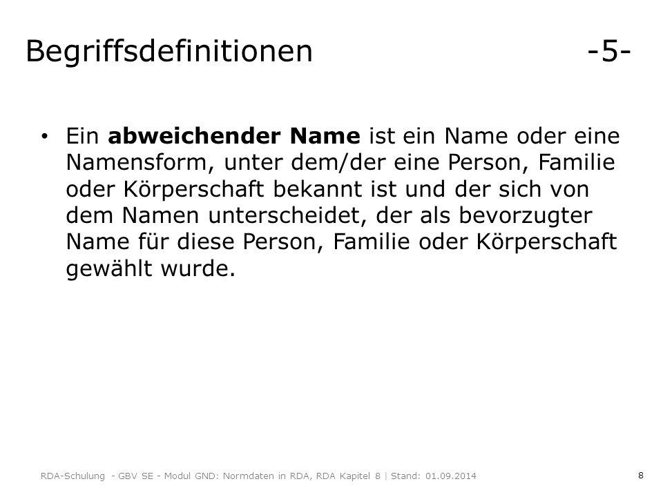 8 Begriffsdefinitionen -5- Ein abweichender Name ist ein Name oder eine Namensform, unter dem/der eine Person, Familie oder Körperschaft bekannt ist und der sich von dem Namen unterscheidet, der als bevorzugter Name für diese Person, Familie oder Körperschaft gewählt wurde.