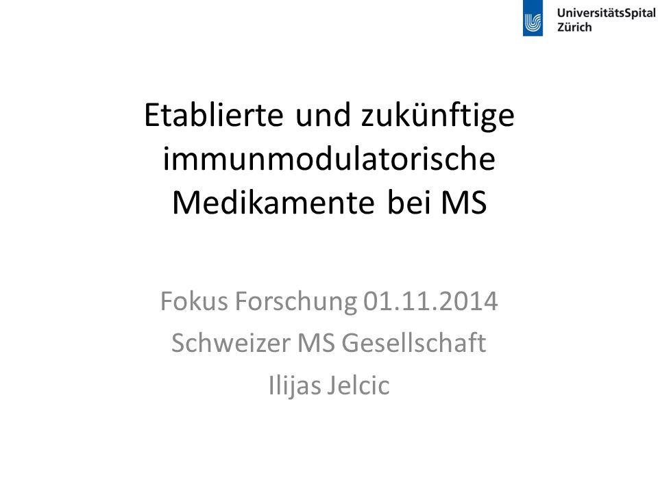 Etablierte und zukünftige immunmodulatorische Medikamente bei MS Fokus Forschung 01.11.2014 Schweizer MS Gesellschaft Ilijas Jelcic