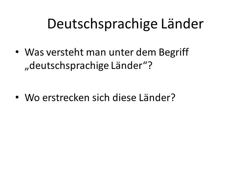 """Deutschsprachige Länder Was versteht man unter dem Begriff """"deutschsprachige Länder ."""