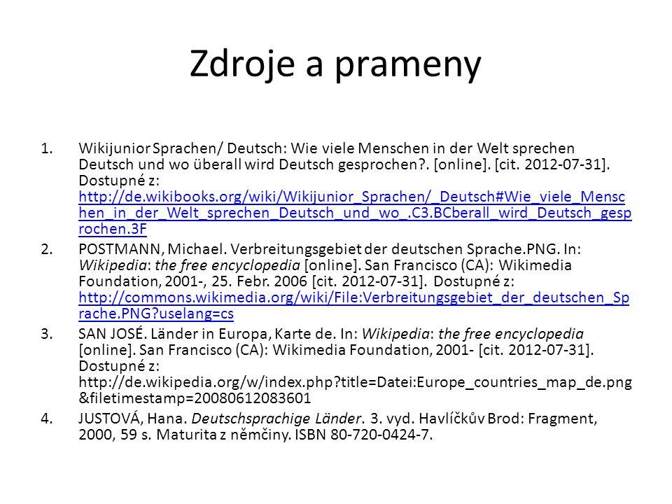 Zdroje a prameny 1.Wikijunior Sprachen/ Deutsch: Wie viele Menschen in der Welt sprechen Deutsch und wo überall wird Deutsch gesprochen .