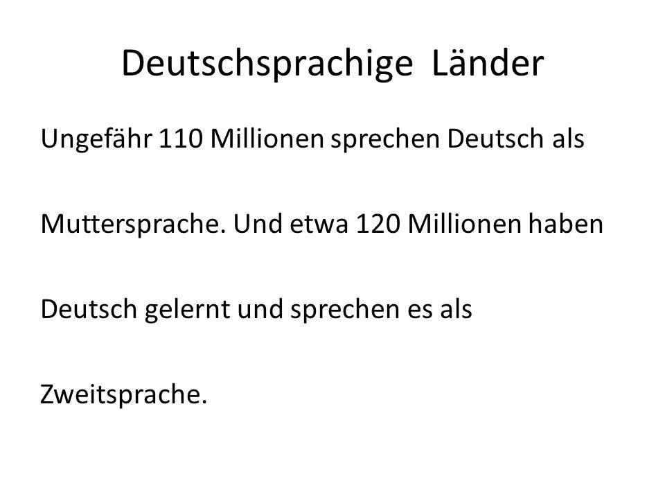 Deutschsprachige Länder Ungefähr 110 Millionen sprechen Deutsch als Muttersprache.