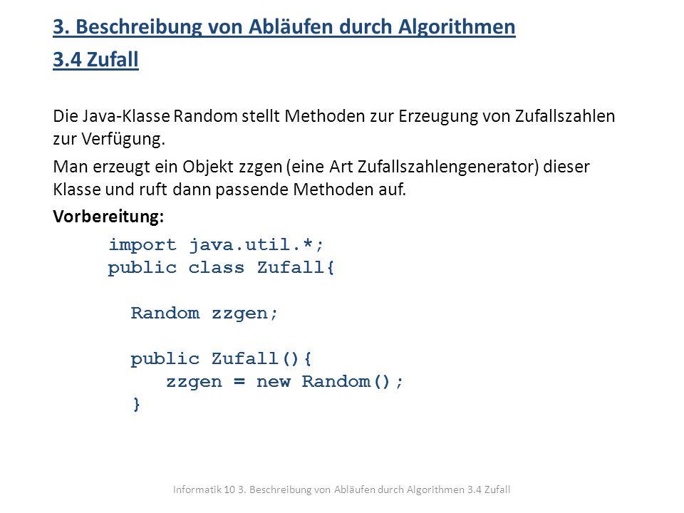 Informatik 10 3. Beschreibung von Abläufen durch Algorithmen 3.4 Zufall 3. Beschreibung von Abläufen durch Algorithmen 3.4 Zufall Die Java-Klasse Rand