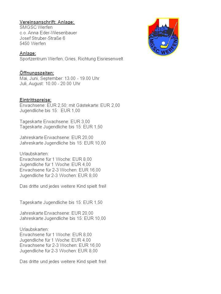 Vereinsanschrift: Anlage: SMGSC Werfen c.o. Anna Eder-Wiesenbauer Josef Struber-Straße 6 5450 Werfen Anlage: Sportzentrum Werfen, Gries, Richtung Eisr