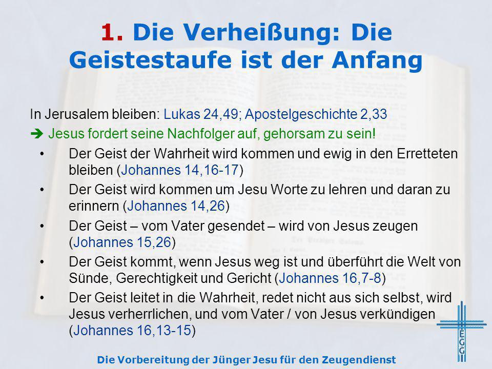 1. Die Verheißung: Die Geistestaufe ist der Anfang In Jerusalem bleiben: Lukas 24,49; Apostelgeschichte 2,33  Jesus fordert seine Nachfolger auf, geh