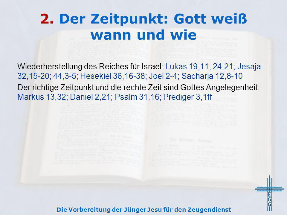 2. Der Zeitpunkt: Gott weiß wann und wie Wiederherstellung des Reiches für Israel: Lukas 19,11; 24,21; Jesaja 32,15-20; 44,3-5; Hesekiel 36,16-38; Joe